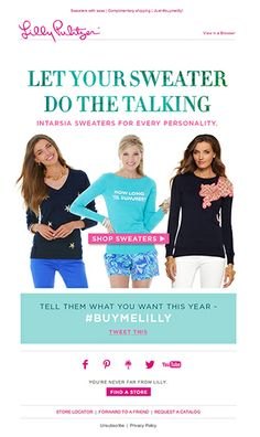 Lilly Pulitzer made it easy for subscribers to let their networks know what's on their wish lists this year by including a pre-populated tweet with the #buymelilly hashtag in this holiday season email campaign. Subject line: Chic chit-chat. #emailmarketing #socialmedia #retail #holidayemail