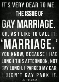 I absolutely love this quote. It shows that gay people, were just regular people.