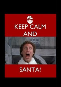 Keep Calm and SANTA! Elf the movie