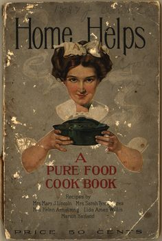 Home Helps: A Pure Food Cook Book; 1910 (recipes all contain Cottolene, a fat alternative to lard or butter)