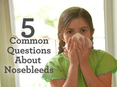 5 Common Questions About Nosebleeds
