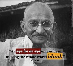 """An eye for an eye only ends up making the whole #world blind. "" ~ #Gandhi #moviequotesdb #movie #movies #quote #quotes #quotation #quotations #inspiration"