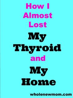 How I Almost Lost Thyroid and Home and What it Taught Me.