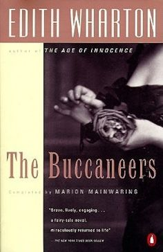 The Buccaneers by Edith Wharton | Community Post: 14 Books To Read If You Love Downton Abbey #downtonabbey via @BuzzFeed