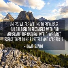 Encourage our children to reconnect with and appreciate the natural world...