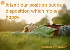 It isn´t our position but our disposition which  makes us happy #Quotes #GEHealthcare
