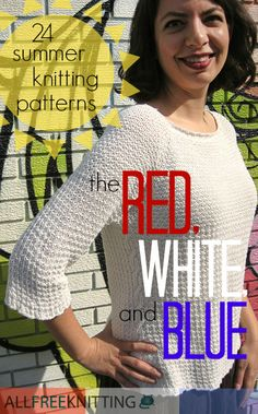 24 Summer Knitting Patterns: The Red, White, and Blue - Perfect for Independence Day!