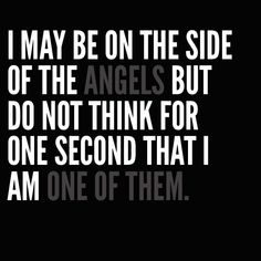 """I may be on the side of the angels, but do not think for a second that I am one of them."" Sherlock BBC"