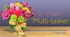 Flowers are a great gift for Administrative Professional Day or as I know it Secretaries Day