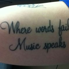 where words fail music speaks tattoos pinterest. Black Bedroom Furniture Sets. Home Design Ideas