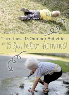 Fun indoor activities for kids inspired by 15 activities that were actually done outdoors.