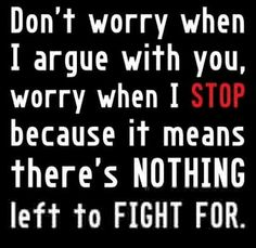 Worry when I stop arguing.