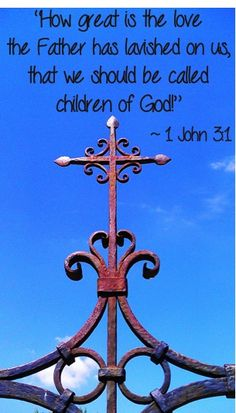 """How great is the love the Father has lavished on us, that we should be called children of God!"" ~ 1 John 3:1"