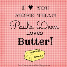 "Young Homemakers: ""I Love You more than Paula Deen loves Butter"" free image for printing"