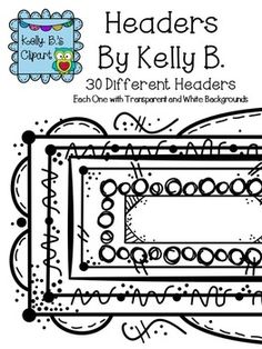 Header Borders By Kelly B. 30 different borders with white and transparent backgrounds for a total of 60 pieces.  $