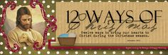 12 Ways of Christmas; twelve ways to bring our hearts to Christ during the Christmas season.