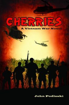Free Kindle Book For A Limited Time : Cherries - A Vietnam War Novel by John Podlaski