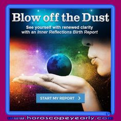 Blow off the dust - A personalized astrology inner reflections birth report breaks down your entire Astrology chart from a psychological perspective.  It points out the planetary influences that make some things easy and other things harder for you. You'll learn which obstacles are worth ignoring, and where to direct your energy to make the most positive change in the easiest ways. Learn More Here: http://www.horoscopeyearly.com/astrology-the-age-of-aquarius/