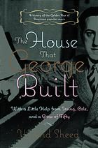 The house that George built : with a little help from Irving, Cole, and a crew of about fifty by Wilfrid Sheed