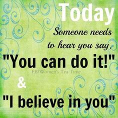 You can do it and I believe in you! Just by being here in our community shows you have the will and the power!  * positive behavior management * #ThingsToRemember