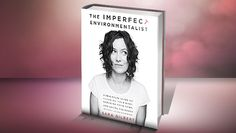 Blog: Sara's Book Review #6  - The Imperfect Environmentalist (in stores August 13th)