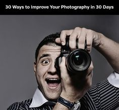 30 Ways to Improve Your Photography in 30 Days
