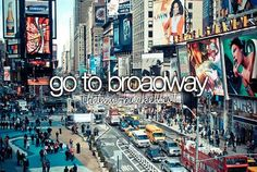 Go to Broadway. #NYC #Bucket list #Before I Die Been there done that @ least 20 times, my last time was 4 years ago;