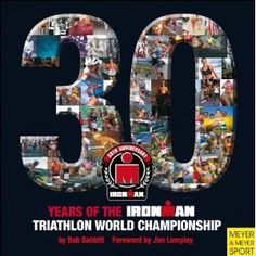 30 Years of the Ironman Triathlon World Championship (Ironman Edition) (Hardcover) http://www.amazon.com/dp/1841261149/?tag=jaspi0a-20 1841261149