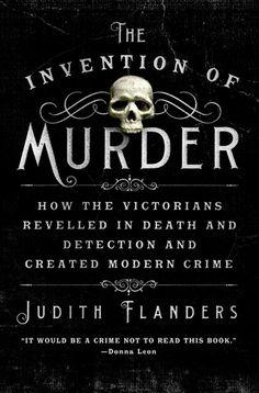 detect, murder, victorian revel, inventions, judith flander, book, read, modern crime, creat modern