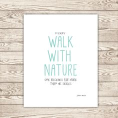 "Instant download printable: ""In every walk with nature one receives far more than he seeks."" -John Muir *Love this quote"