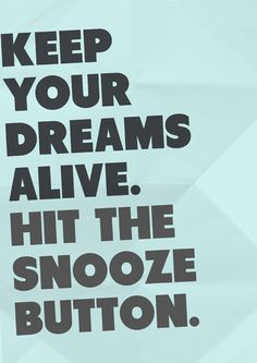 Keep your dreams alive :)