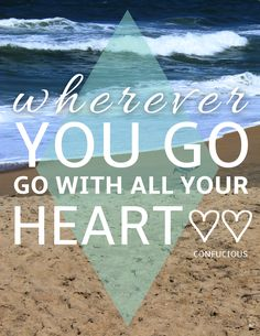 Wherever You Go, Go With All Your Heart - Confucius #Quotes #Travel