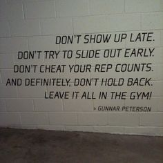 """Leave it all in the gym!"""
