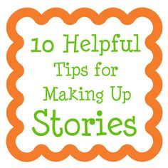 10 Helpful Tips for Making Up Stories