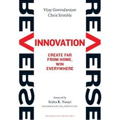 Reverse Innovation by Vijay Govindarajan and Chris Trimble