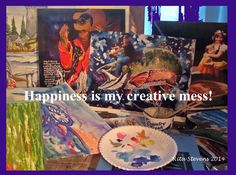 Here is where I paint and create new Art work!  Happiness is my creative mess by Rita Stevens