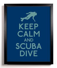 KEEP CALM AND Scuba Dive... @Tammy Baartman  for @Michele Kleinwolterink
