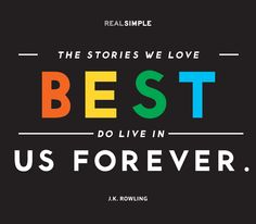 """The stories we love best do live in us forever."" —J.K. Rowling #quotes"