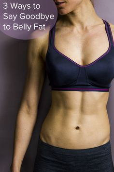 3 Ways to Say Goodbye to Belly Fat