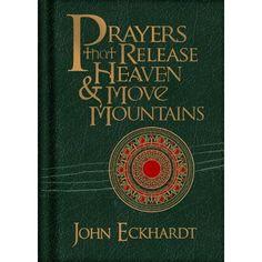 Prayers that Release Heaven and Move Mountains: John Eckhardt: 9781616388478: Amazon.com: Books
