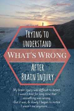The confusion when you don't know your brain is injured.