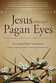 written by a former Anglican clergyman turned Christian-Druid. Jesus Through Pagan Eyes - Bridging Neopagan Perspectives with a Progressive Vision of Christ  by Reverend Mark Townsend.GIF