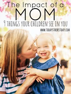 The impact a mom has on her children is REAL - an article with a list of things children see in their moms.