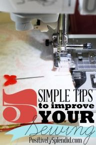 5 Simple Tips to Improve Your Sewing | Positively Splendid {Crafts, Sewing, Recipes and Home Decor}
