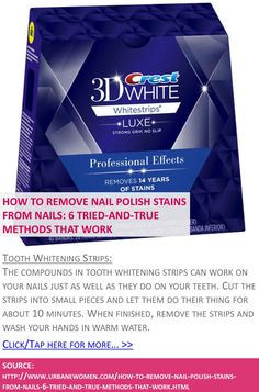 How to remove nail polish stains from nails: 6 tried-and-true methods that work - Tooth whitening strips - Click for more: http://www.urbanewomen.com/how-to-remove-nail-polish-stains-from-nails-6-tried-and-true-methods-that-work.html