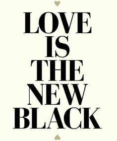 LOVE is the new black life, style, thought, inspir, word, quot, black, live, thing