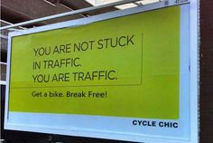You are not stuck in traffic. You are traffic. Walk more or ride a bike. Break free occasionally! Go #GREEN.