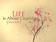 Life Is About Creating