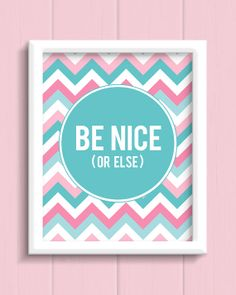 Be Nice Or Else Art Print  4 colors to choose from by jpurifoy, $14.00