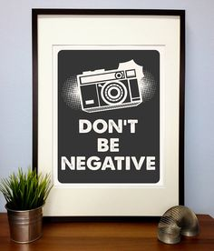 Funny Photography Poster Print Quote - Dont Be Negative Camera Letterpress - inspirational - motivational Art typography